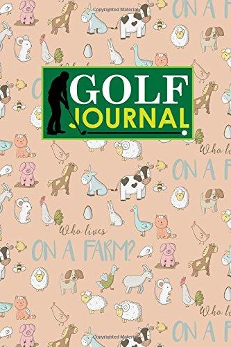 Golf Journal: Golf Course Guide, Golf Score Sheets, Golf Logbook, Yardage Book Golf, Cute Farm Animals Cover: Volume 2 (Golf Journaling) por Rogue Plus Publishing