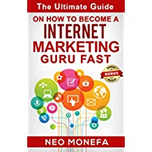 INTERNET MARKETING: The Ultimate Guide on How to Become A Internet Marketing Guru Fast (Internet Marketing Strategies- Internet Marketing Tools- Internet ... Marketing Research) (English Edition)