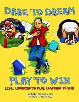 DARE TO DREAM, PLAY TO WIN - Life: Learning to Play, Learning to Win by [Smith, Johnathon]
