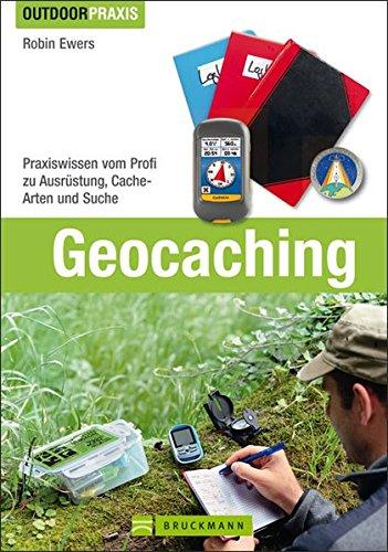 Preisvergleich Produktbild Geocaching: Praxiswissen vom Profi zu Ausrüstung, Cache-Arten und Suche (Outdoor Praxis)