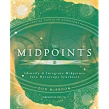 Midpoints: Identify & Integrate Midpoints Into Horoscope Synthesis (Special Topics in Astrology)