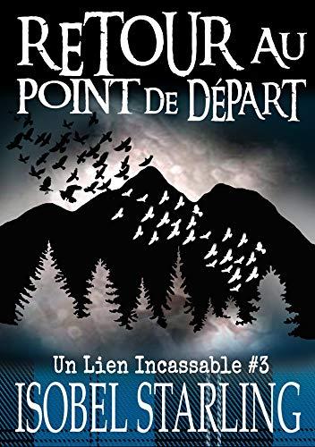 Retour au point de départ: Un lien incassable #3 (French Edition)