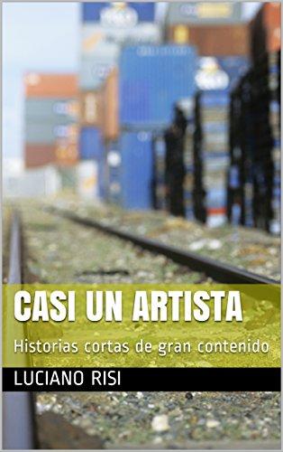 Descargar Libro Libro Casi un artista: Historias cortas de gran contenido de Luciano Risi