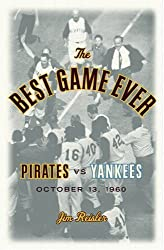 The Best Game Ever: Pirates 10, Yankees 9: October 13, 1960 by Jim Reisler (2007-08-28)