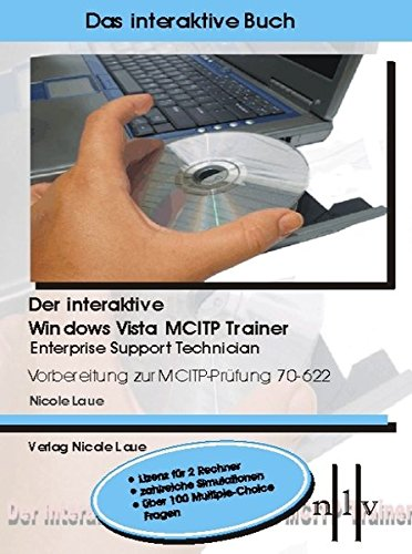 Der interaktive Windows Vista MCITP Trainer - Enterprise Support Technician - Vorbereitung zur MCITP Prüfung 70-622. Windows Vista; XP; 2000: Microsoft 70-622