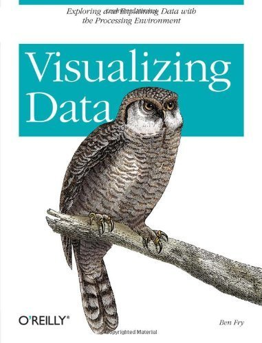 Visualizing Data: Exploring and Explaining Data with the Processing Environment by Fry, Ben (2008) Paperback
