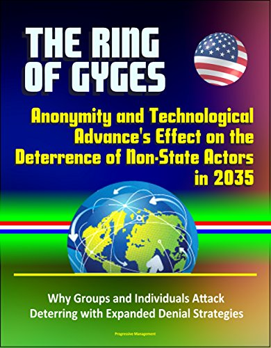 Gyges Des Ring (The Ring of Gyges: Anonymity and Technological Advance's Effect on the Deterrence of Non-State Actors in 2035 - Why Groups and Individuals Attack, Deterring ... Expanded Denial Strategies (English Edition))