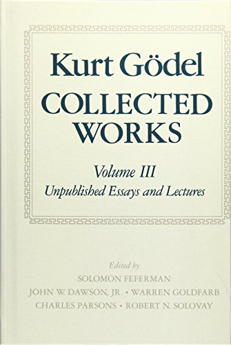 3: Collected Works: Unpublished Essays and Lectures Vol 3 (Collected Works of Kurt Godel)