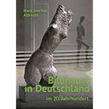 Bildhauer in Deutschland im 20. Jahrhundert: Künstlerische Konzepte unserer Gegenwart