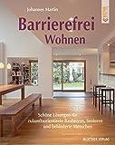 Barrierefrei Wohnen: Schöne Lösungen für zukunftsorientierte Bauherren, Senioren und behinderte Menschen