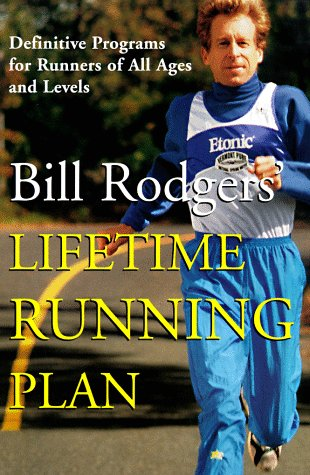 Bill Rodgers' Lifetime Running Plan: Definitive Programs for Runners of All Ages and Levels por Bill Rodgers