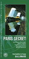 Paris secret: Carrières et catacombes, jardins insolites, cimetières et cryptes, passages couverts, musées méconnus par Collectif