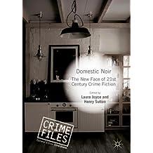 Domestic Noir: The New Face of 21st Century Crime Fiction (Crime Files)