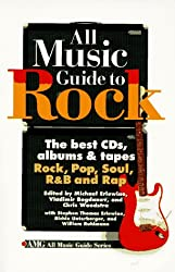 All Music Guide to Rock: The Best Cds, Albums & Tapes : Rock, Pop, Soul, R&B, and Rap: The Best CDs, Albums and Tapes, Rock, Pop, Soul, R and B and Rap (Amg All Music Guide Series)