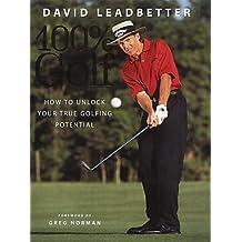 David Leadbetter 100% Golf: How to unlock your true golfing potential: 100 Per Cent Golf