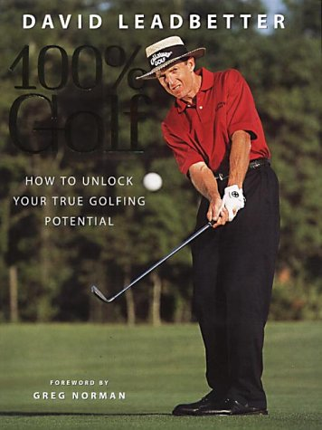 David Leadbetter 100% Golf: How to Unlock Your True Golfing Potential