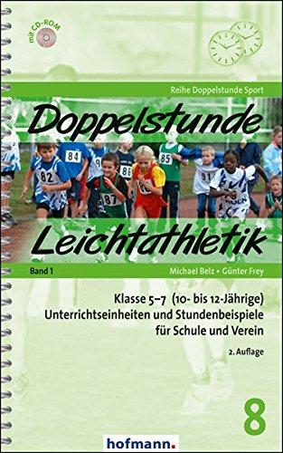 Doppelstunde Leichtathletik Band 1: Klasse 5-7 (10- bis 12-Jährige) Unterrichtseinheiten und Stundenbeispiele für Schule und Verein (Doppelstunde Sport)