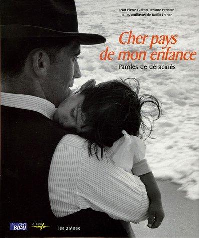 Cher pays de mon enfance : Paroles de déracinés par Jean-Pierre Guéno, Jérôme Pecnard