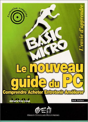 Le nouveau guide du PC : Comprendre, acheter, entertenir, améliorer
