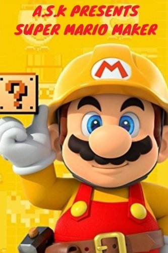 Super Mario Maker (Super mario ds 3d): New nintendo 3ds mario game (new nintendo 3ds mario games, Band 1)