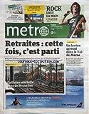 METRO [No 1740] du 16/02/2010 - RETRAITES / CETTE FOIS C'EST PARTI - SARKOZY ET LES...