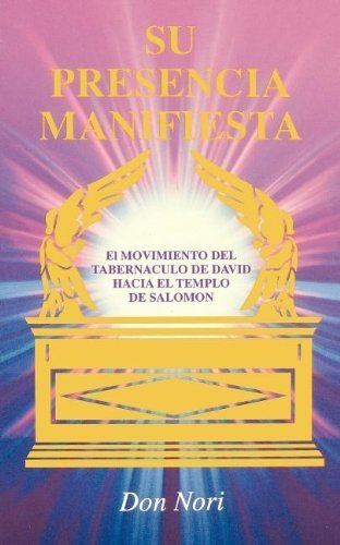 His Manifest Presence: Moving from David's Tabernacle to Solomon's Temple (Spanish Edition) by Nori, Don (1992) Paperback