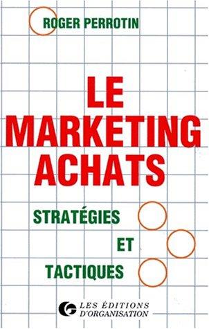 LE MARKETING ACHATS. Stratégies et tactiques, 5ème tirage 1997 par Roger Perrotin