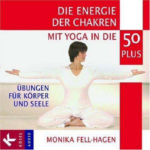 Die Energie der Chakren: Mit Yoga in die 50 plus. Übungen für Körper und Seele. Mit Musik von Jonas Hagen