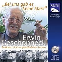 Bei uns gab es keine Stars: Erwin Geschonneck - Stationen eines ungewöhnlichen Lebens