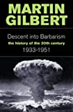 Descent Into Barbarism: The History of the 20th Century: 1933-1951 (History of the 20th Century 2)
