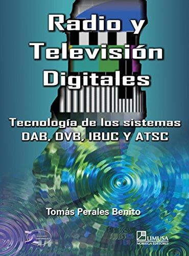 Radio y television digitales/Radio and Television Digital: Tecnologia de los sistemas DAB, DVB, IBUC y ATSC por Tomas Perales Benito