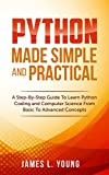 #5: Python Made Simple and Practical: A Step-By-Step Guide To Learn Python Coding and Computer Science From Basic To Advanced Concepts.