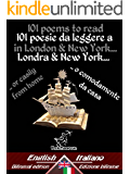101 poems to read in London & New York... - 101 poesie da leggere a Londra e New York...: Bilingual parallel text - Bilingue con testo inglese a fronte: ... (Dual Language Easy Reader Vol. 19)