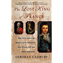 The Lost King of France: How DNA Solved the Mystery of the Murdered Son of Louis XVI and Marie Antoinette by Deborah Cadbury (2003-10-23)
