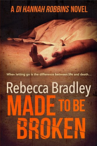 Made To Be Broken (Detective Hannah Robbins Crime Series Book 2) by [Bradley, Rebecca]