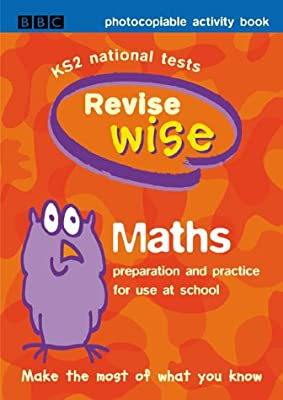 Revise Wise: Maths - Photocopiable Activity Book: KS2 National Tests from BBC Educational Publishing