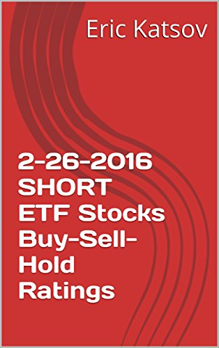2-26-2016 SHORT ETF   Stocks Buy-Sell-Hold Ratings (Buy-Sell-Hold+stocks iPhone app Book 1) (English Edition)
