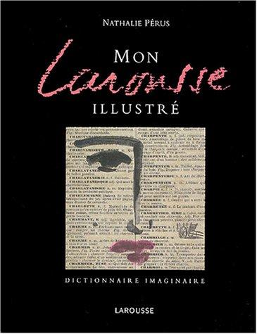 Mon Larousse illustré : Dictionnaire imaginaire