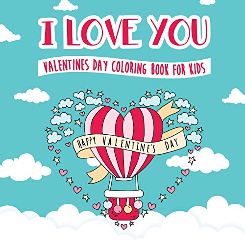I Love You - Valentines Day Coloring Book for Kids: A Whimsical and Fun Valentine's Day Goodie for Boys and Girls  - Ages 5, 6, 7, 8, 9, 10, 11, and 12 Years Old