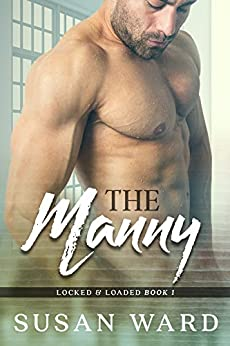 The Manny (Locked & Loaded Series Book 1) by [Ward, Susan]