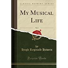 My Musical Life, Vol. 2 (Classic Reprint)