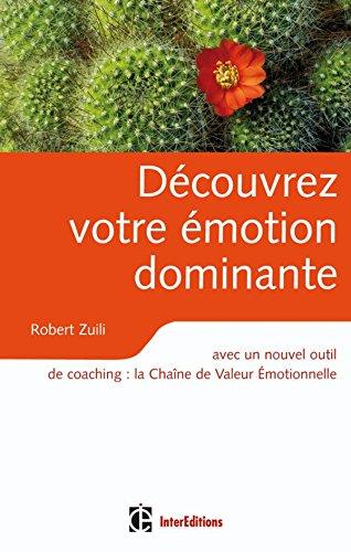 Découvrez votre émotion dominante: avec un nouvel outil de coaching, la Chaîne de Valeur Émotionnelle par Robert Zuili