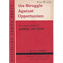 The Struggle Against Opportunism in the American Labor Movement : An Appraisal of Daniel De Leon