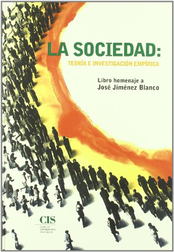 La sociedad, teoría e investigación empírica: Estudios en homenaje a José Jiménez Blanco (Fuera de Colección)