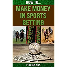 How To Make Money In Sports Betting: Quick Start Guide (How To eBooks Book 19) (English Edition)