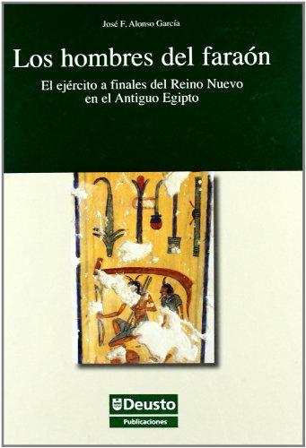 Los hombres del faraón : el ejército a finales del Reino Nuevo en el Antiguo Egipto por José Félix Alonso García