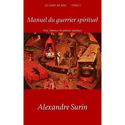 MANUEL du GUERRIER SPIRITUEL: Arts libéraux et péchès capitaux (Le livre de Noé t. 3)