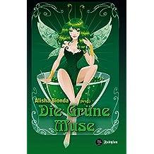 Die Grüne Muse: Anthologie rund um den Absinth