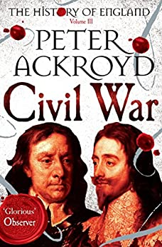 Civil War: The History of England Volume III by [Ackroyd, Peter]