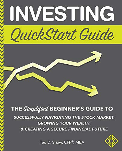 Investing QuickStart Guide: The Simplified Beginner's Guide to Successfully Navigating the Stock Market, Growing Your Wealth & Creating a Secure Financial Future (English Edition)